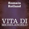 Vita di Michelangelo - Romain Rolland