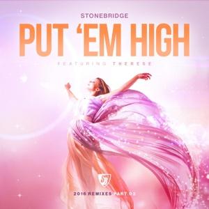 Put  Em High (feat. Therese) [2016 Remixes], Pt. 2 - StoneBridge - StoneBridge