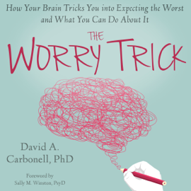The Worry Trick: How Your Brain Tricks You into Expecting the Worst and What You Can Do About It (Unabridged) audiobook