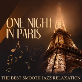 One Night in Paris: The Best Smooth Jazz Relaxation, Soft Instrumental  Music for Romantic Date Night, French Restaurant by French Piano Jazz Music
