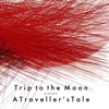 A Traveller's Tale - Trip To The Moon, Trip To The Moon