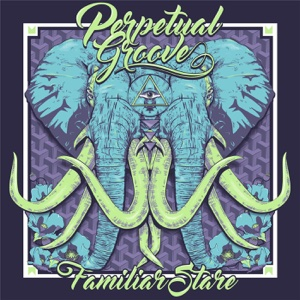 Familiar Stare - EP - Perpetual Groove - Perpetual Groove