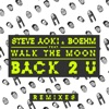Back 2 U (feat. Walk the Moon) [Remixes] - EP, Steve Aoki & Boehm