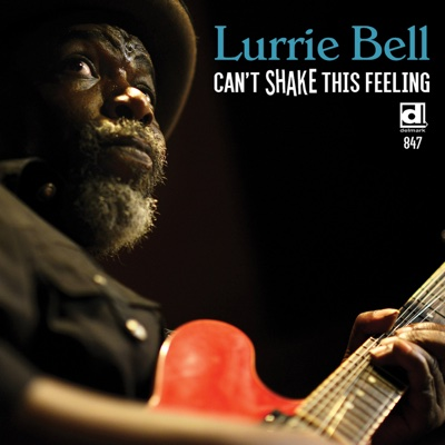 Can't Shake This Feeling - Lurrie Bell album