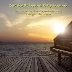 Zeit der Ruhe und Entspannung: Beruhigende Klavierfantasien mit Klängen der Natur