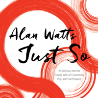 Alan Watts - Just So: An Odyssey into the Cosmic Web of Connection, Play, and True Pleasure artwork