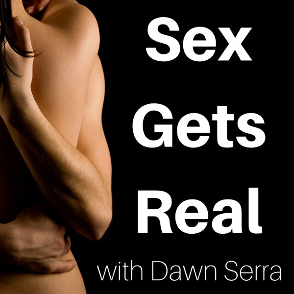 Sex Gets Real: Talking Sex, Relationships, and Kink with Dawn Serra