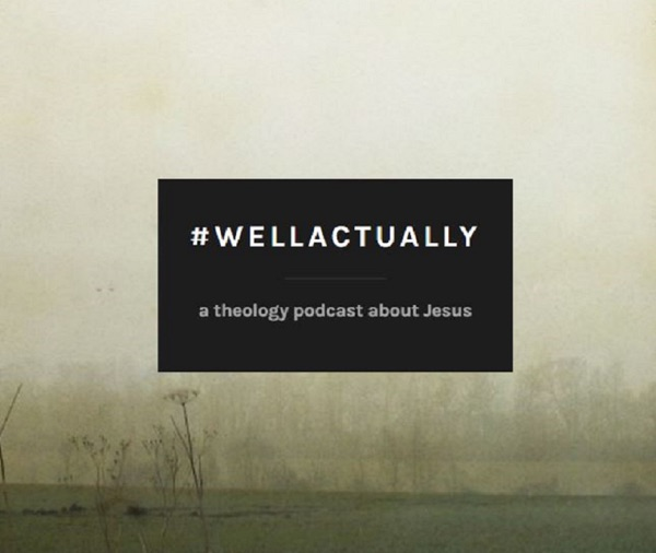 The Well Actually Theology Podcast