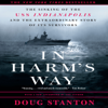 Doug Stanton - In Harm's Way: The Sinking of the U.S.S. Indianapolis and the Extraordinary Story of Its Survivors (Unabridged)  artwork