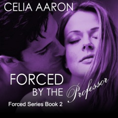 Forced by the Professor: Forced Series, Book 2 (Unabridged)