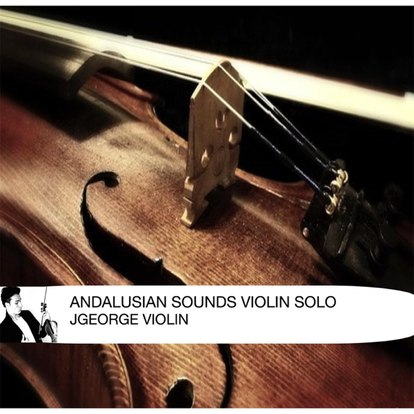 Andalusian Sounds (Violin Solo) - Single by Jgeorge Violin