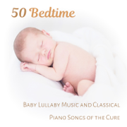 50 Bedtime: Baby Lullaby Music and Classical Piano Songs of the Cure, Little One Trouble Sleeping, Total Relaxation and Deep sleep Meditation for Small Einstein - Various Artists - Various Artists