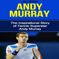 Andy Murray: The Inspirational Story of Tennis Superstar Andy Murray (Unabridged)