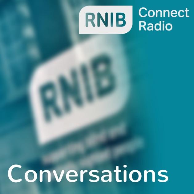 RNIB Conversations by RNIB Connect Radio on Apple Podcasts