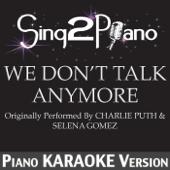 We Don't Talk Anymore (Originally Performed by Charlie Puth & Selena Gomez) [Piano Karaoke Version]