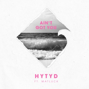 Ain't Got You (feat. Matluck) - Single Mp3 Download