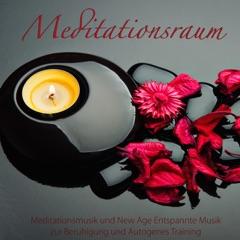Meditationsraum - Meditationsmusik und New Age Entspannte Musik zur Beruhigung und Autogenes Training
