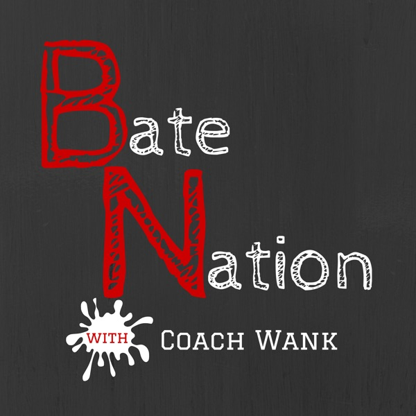 Bate Nation w/ Coach Wank