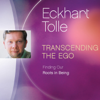 Eckhart Tolle - Transcending the Ego: Finding Our Roots in Being artwork