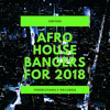 Afro House Bangers for 2018 - Various Artists