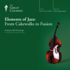 Bill Messenger & The Great Courses - Elements of Jazz: From Cakewalks to Fusion  artwork