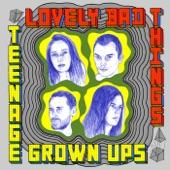 Lovely Bad Things - Teenage Grownups