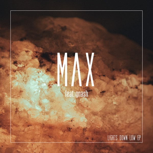Max - Lights Down Low