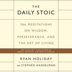 The Daily Stoic: 366 Meditations on Wisdom, Perseverance, and the Art of Living (Unabridged)