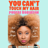 Phoebe Robinson & Jessica Williams - foreword - You Can't Touch My Hair: And Other Things I Still Have to Explain (Unabridged)  artwork