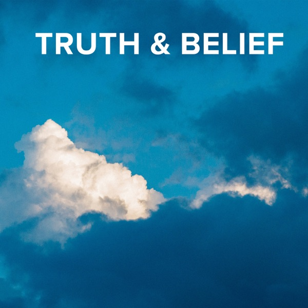 Podcast - Truth & Belief