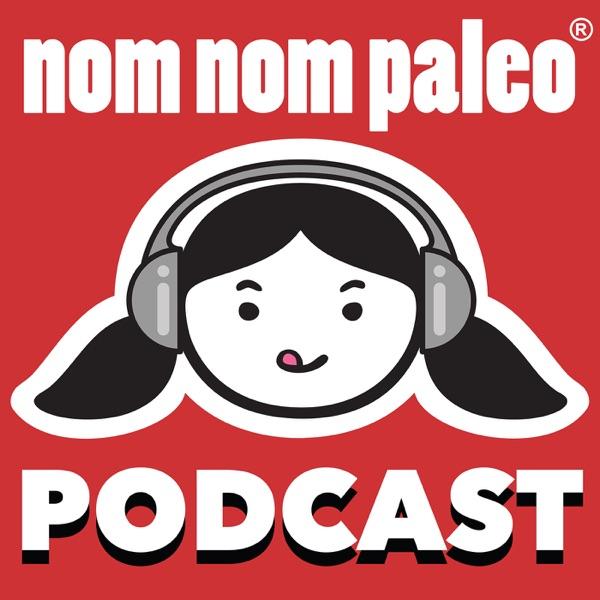 Nom Nom Paleo Podcast