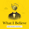Bertrand Russell - What I Believe: 3 Complete Essays on Religion (Unabridged) artwork