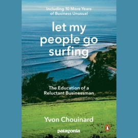 Let My People Go Surfing: The Education of a Reluctant Businessman - Including 10 More Years of Business Unusual (Unabridged) - Yvon Chouinard & Naomi Klein mp3 listen download