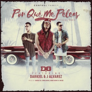 Porque Me Peleas (Remix) [feat. Darkiel & J Alvarez] - Single Mp3 Download