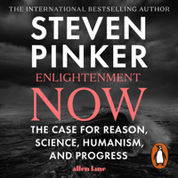 Enlightenment Now: The Case for Reason, Science, Humanism, and Progress (Unabridged)