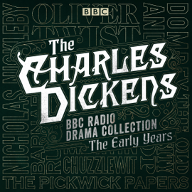 The Charles Dickens BBC Radio Drama Collection: The Early Years: Seven BBC Radio Full-Cast Dramatisations audiobook