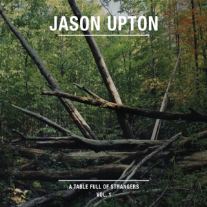 Jason Upton - A Table Full of Strangers, Vol. 1