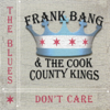 The Blues Don't Care - Frank Bang & The Cook County Kings