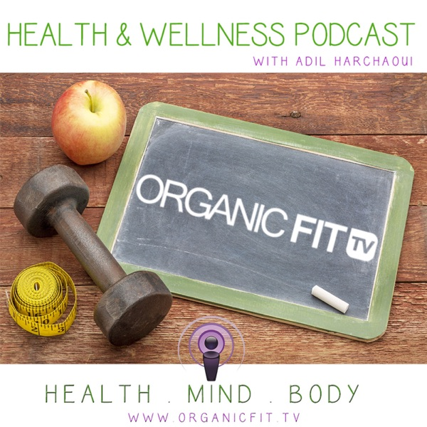 Organic Fit Tv Health & Wellness Podcast With Adil Harchaoui & Brittany Nikkole Thomas - Weight Loss, Fit Lifestyle, Personal Development, Mindset, Organic fit