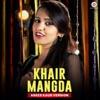 Khair Mangda Single