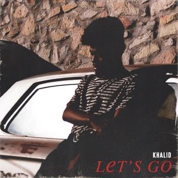 Khalid - Lets Go  Single Album Reviews