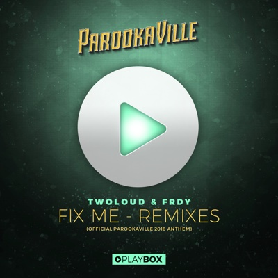 Fix Me (Official Parookaville 2016 Anthem) [The Remixes] - EP - twoloud & FRDY album
