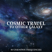 Cosmic Travel to Other Galaxy: Space Music to Cosmic Yoga, Cosmic Meditation, Cosmic Mindfulness, 30 Tracks Unknown Frequencies