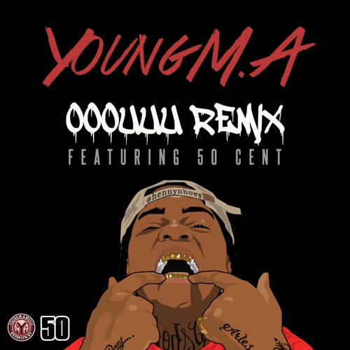 Young M.A. - Ooouuu Remix (feat. 50 Cent)