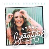 Leanna Crawford - Crazy Beautiful You