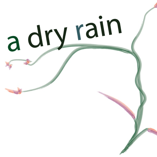 Podcast Archive – A Dry Rain: Gardening In The Pacific Northwest and Beyond