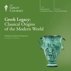 Greek Legacy: Classical Origins of the Modern World