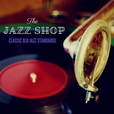 Classic Old Jazz Standards - The Jazz Shop album