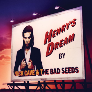 Nick Cave & The Bad Seeds - Henry's Dream (2010 Remastered Edition)