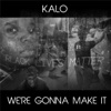 Were Gonna Make It - Single - Kalo